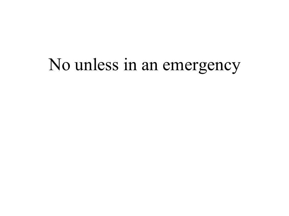 No unless in an emergency