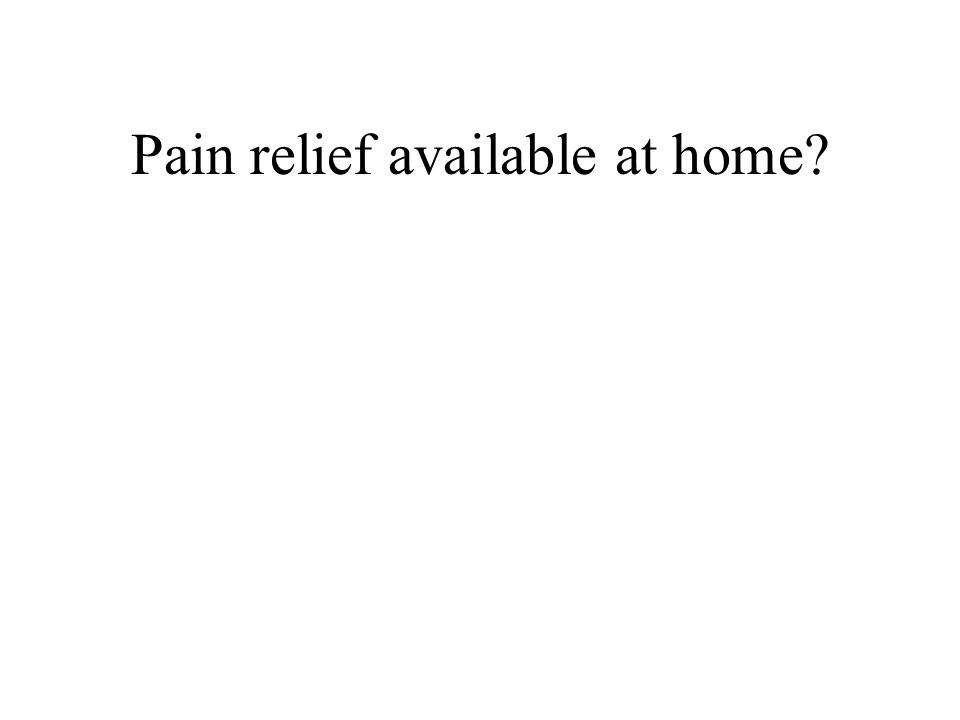 Pain relief available at home?