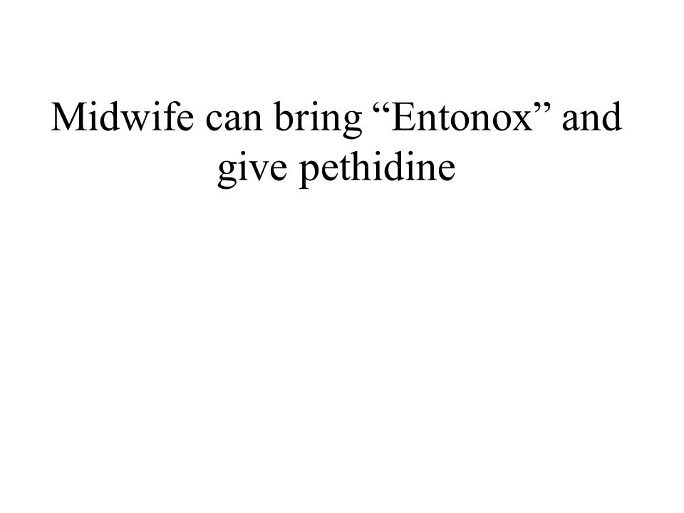 """Midwife can bring """"Entonox"""" and give pethidine"""