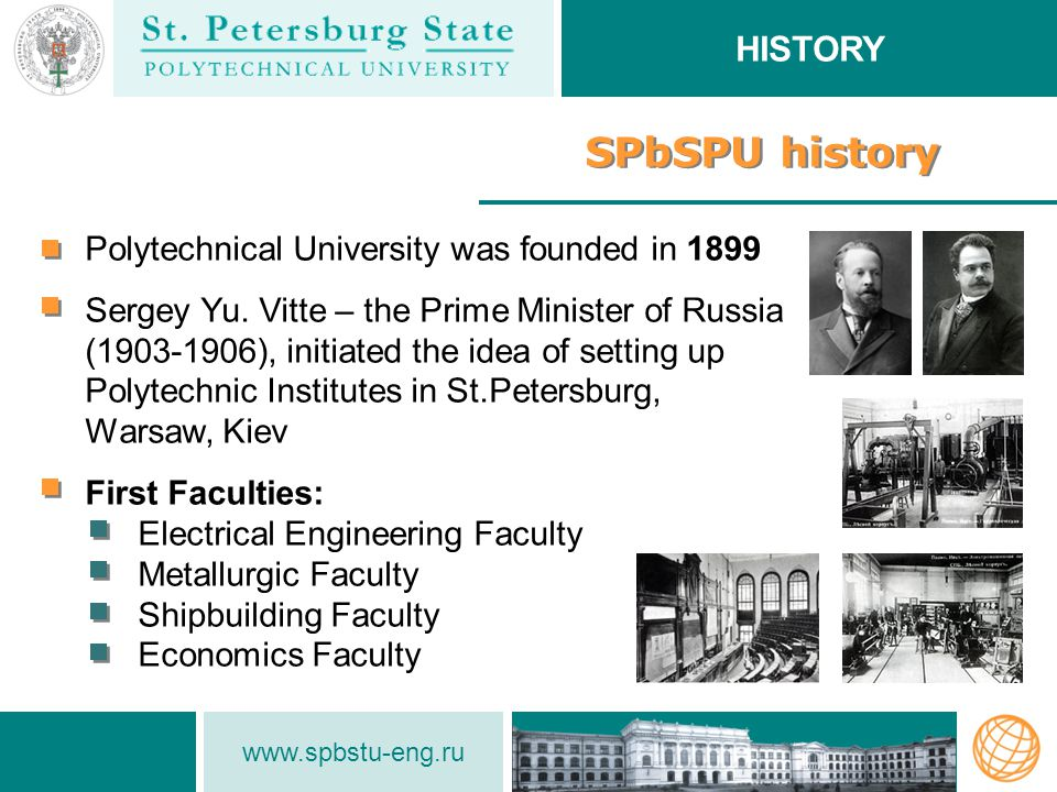 www.spbstu.ru Key objectives Development and realization of long-term programs of SPbSPU international strategic partnership Development of academic mobility of professors, students and administrative staff Active development of international educational programs Creation of joint laboratories and research centers Implementation of multilateral universities cooperation with industrial companies and organizations INTERNATIONAL ACTIVITIES