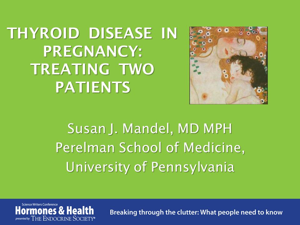 THYROID DISEASE IN PREGNANCY: TREATING TWO PATIENTS Susan J.