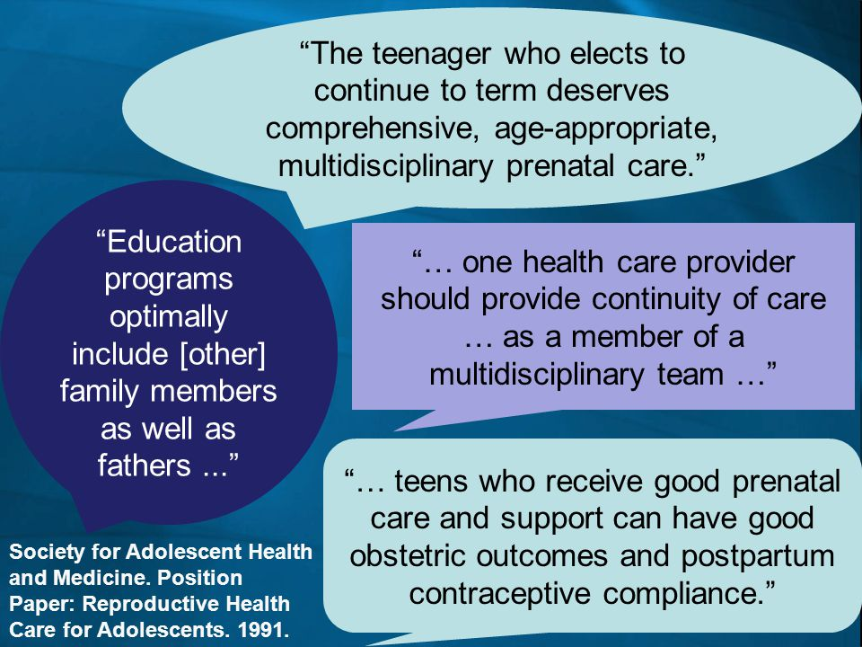 "Society for Adolescent Health and Medicine. Position Paper: Reproductive Health Care for Adolescents. 1991. ""The teenager who elects to continue to te"