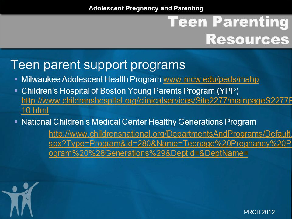 Adolescent Pregnancy and Parenting PRCH 2012 Teen parent support programs  Milwaukee Adolescent Health Program www.mcw.edu/peds/mahpwww.mcw.edu/peds/