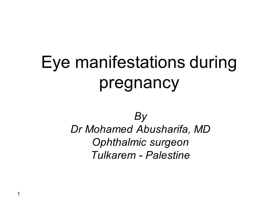 1 Eye manifestations during pregnancy By Dr Mohamed Abusharifa, MD Ophthalmic surgeon Tulkarem - Palestine