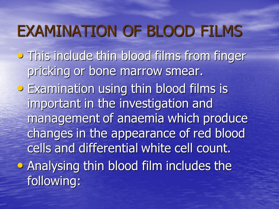 EXAMINATION OF BLOOD FILMS This include thin blood films from finger pricking or bone marrow smear. This include thin blood films from finger pricking