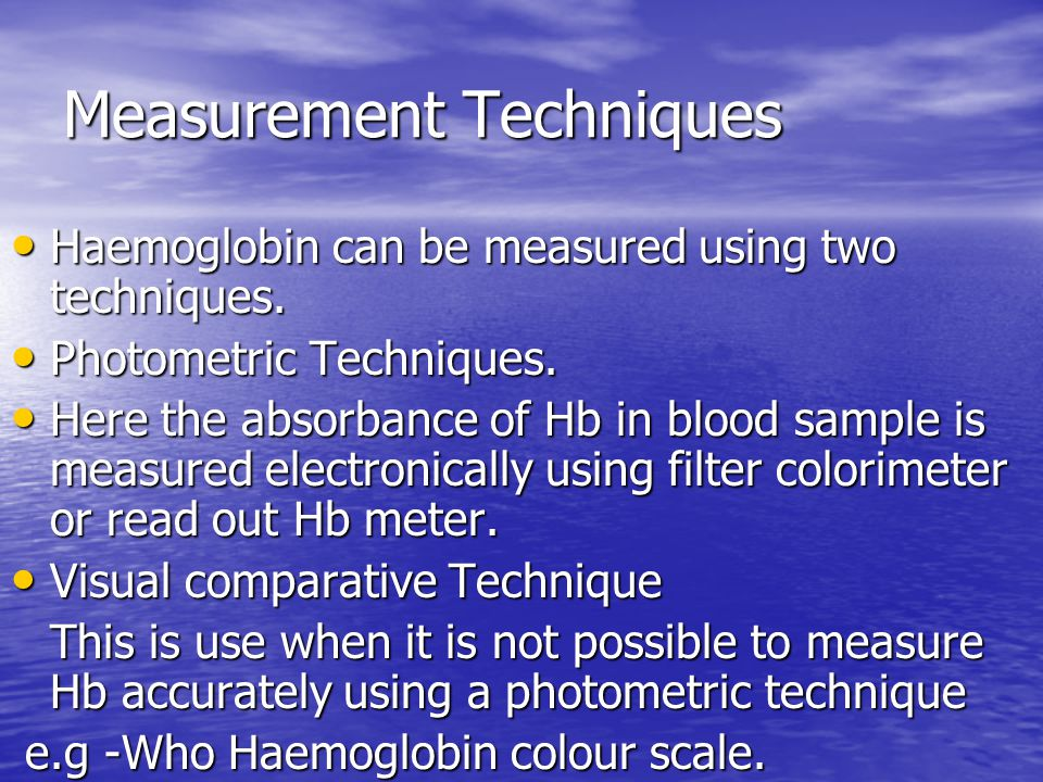 Measurement Techniques Haemoglobin can be measured using two techniques. Haemoglobin can be measured using two techniques. Photometric Techniques. Pho