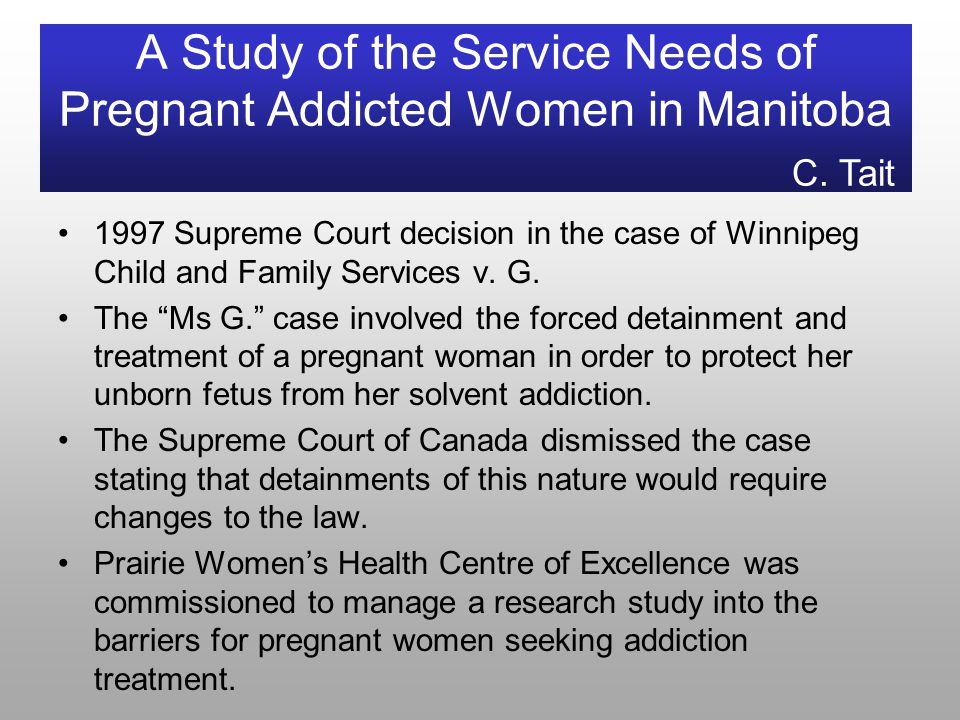 A Study of the Service Needs of Pregnant Addicted Women in Manitoba 1997 Supreme Court decision in the case of Winnipeg Child and Family Services v.