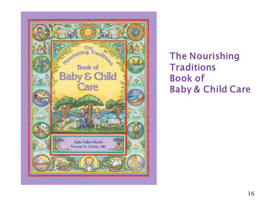 16 The Nourishing Traditions Book of Baby & Child Care