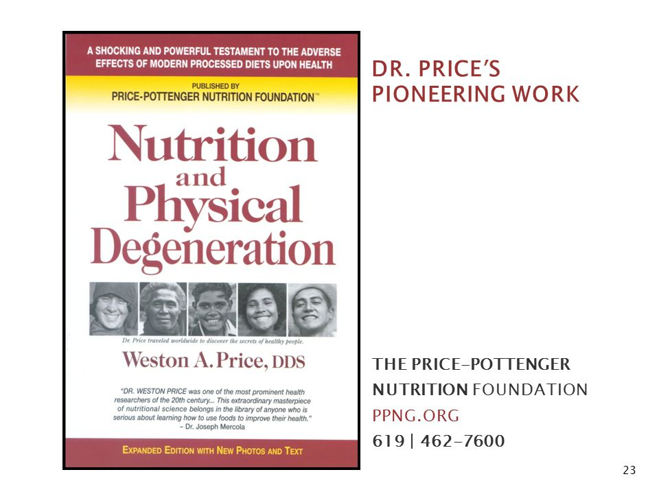 DR. PRICE ' S PIONEERING WORK THE PRICE-POTTENGER NUTRITION FOUNDATION PPNG.ORG 619 | 462-7600 23