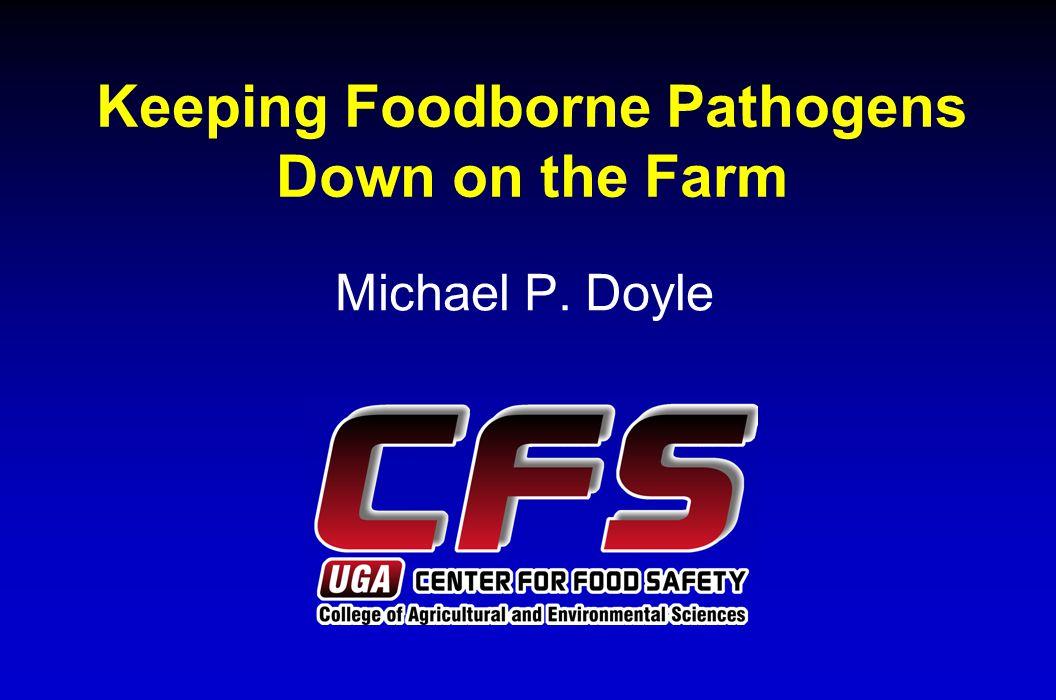 Keeping Foodborne Pathogens Down on the Farm Michael P. Doyle