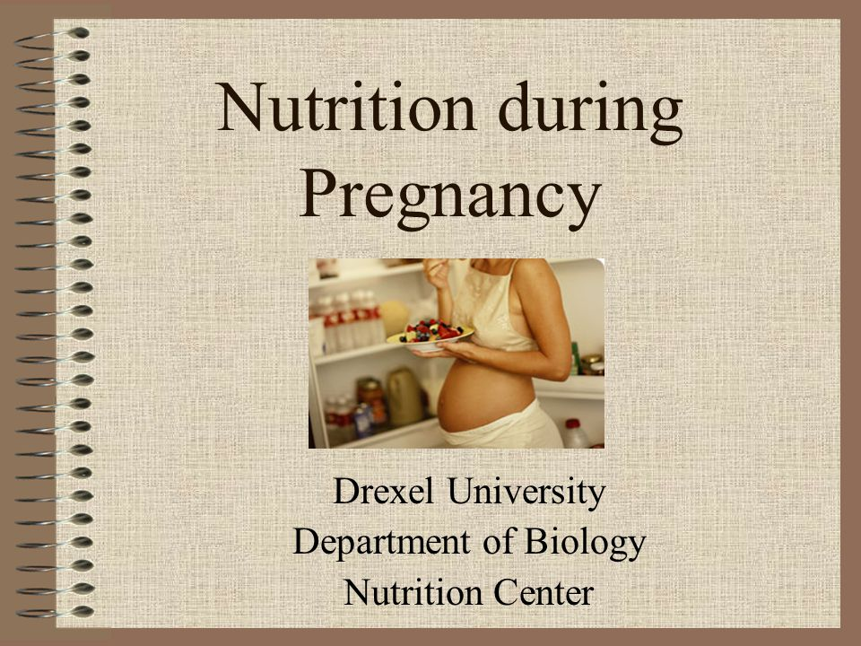 Nutrition during Pregnancy Drexel University Department of Biology Nutrition Center