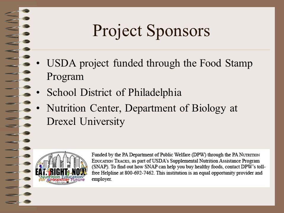 Project Sponsors USDA project funded through the Food Stamp Program School District of Philadelphia Nutrition Center, Department of Biology at Drexel