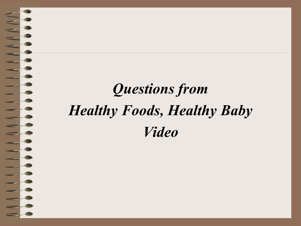 Questions from Healthy Foods, Healthy Baby Video