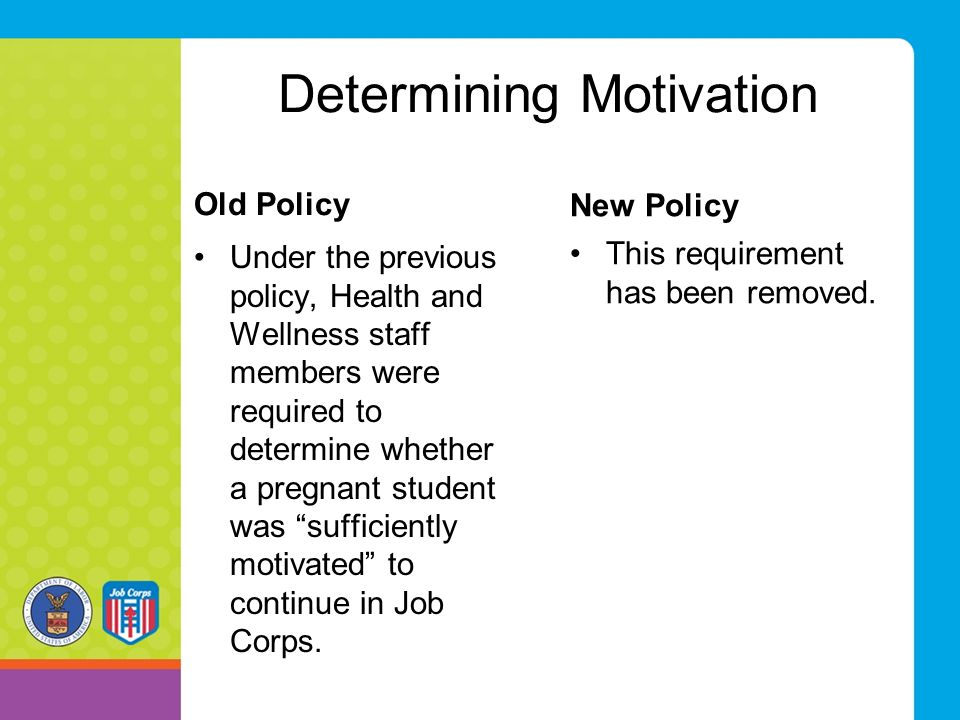 Determining Motivation Old Policy Under the previous policy, Health and Wellness staff members were required to determine whether a pregnant student w