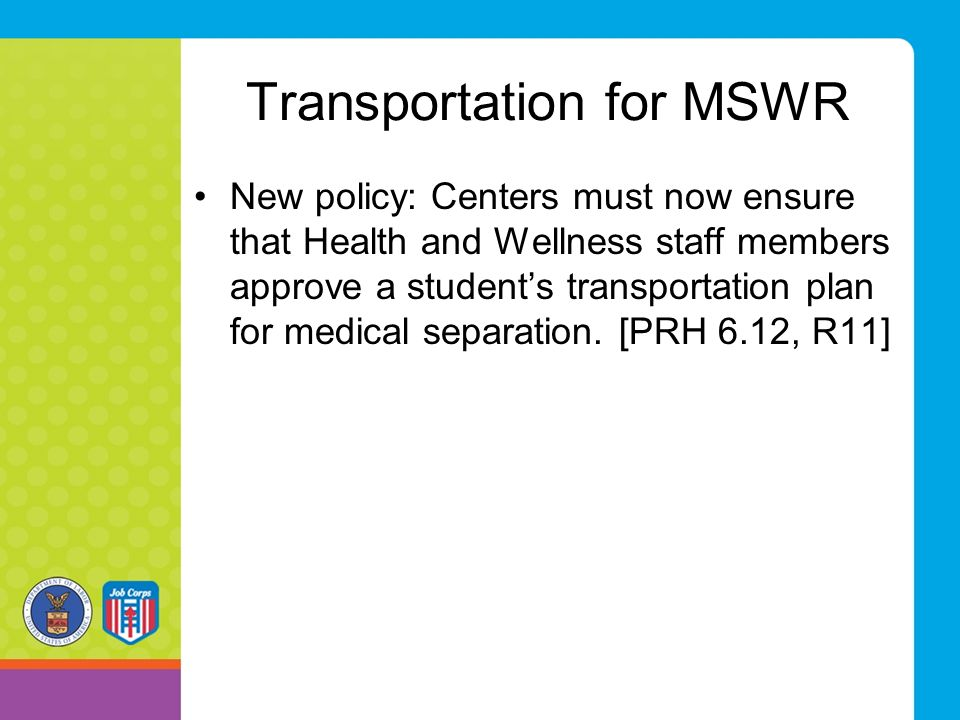 Transportation for MSWR New policy: Centers must now ensure that Health and Wellness staff members approve a student's transportation plan for medical