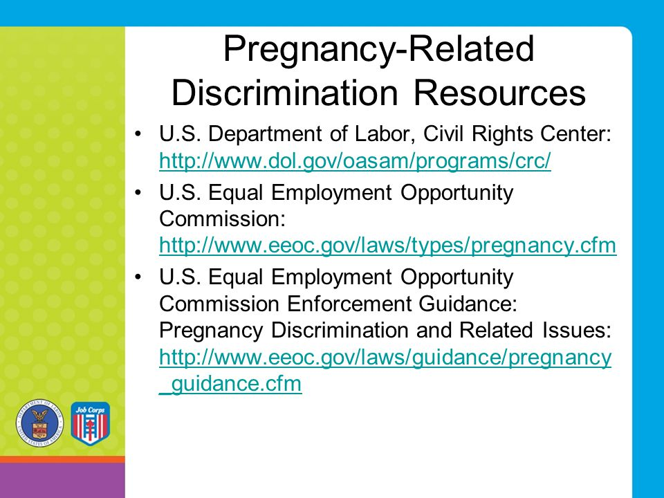 Pregnancy-Related Discrimination Resources U.S. Department of Labor, Civil Rights Center: http://www.dol.gov/oasam/programs/crc/ http://www.dol.gov/oa