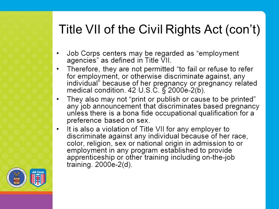 "Title VII of the Civil Rights Act (con't) Job Corps centers may be regarded as ""employment agencies"" as defined in Title VII. Therefore, they are not"