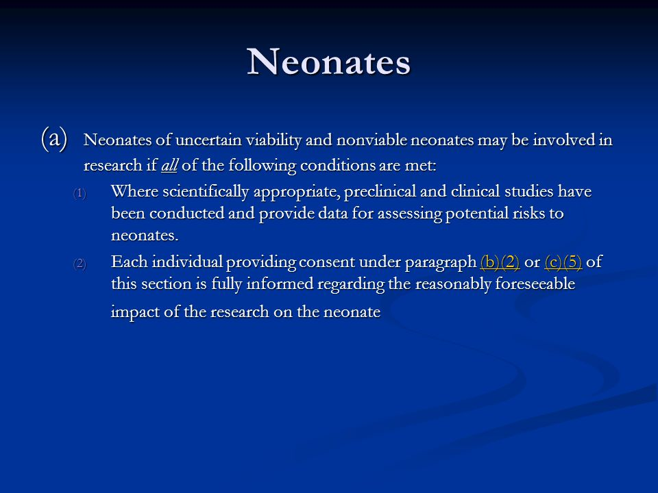 Neonates (Cont.) (3) Individuals engaged in the research will have no part in determining the viability of a neonate.