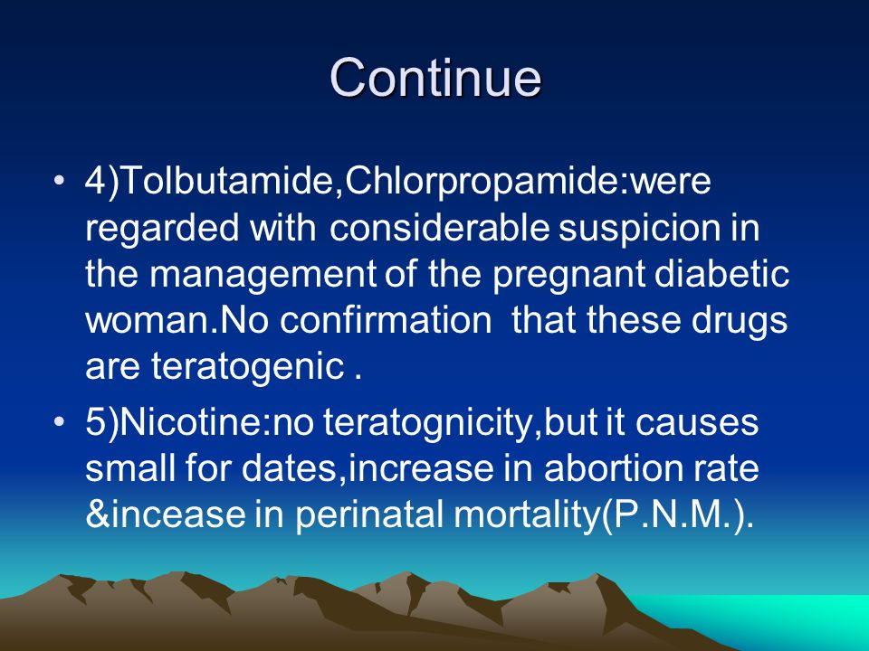 Continue 4)Tolbutamide,Chlorpropamide:were regarded with considerable suspicion in the management of the pregnant diabetic woman.No confirmation that