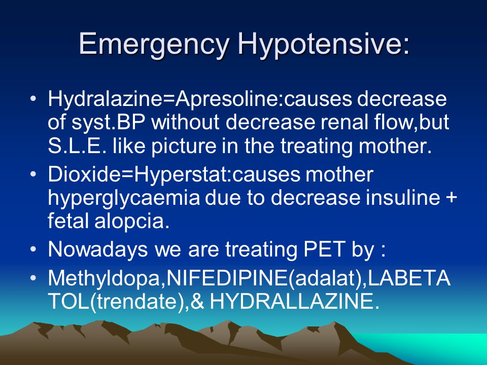 Emergency Hypotensive: Hydralazine=Apresoline:causes decrease of syst.BP without decrease renal flow,but S.L.E. like picture in the treating mother. D