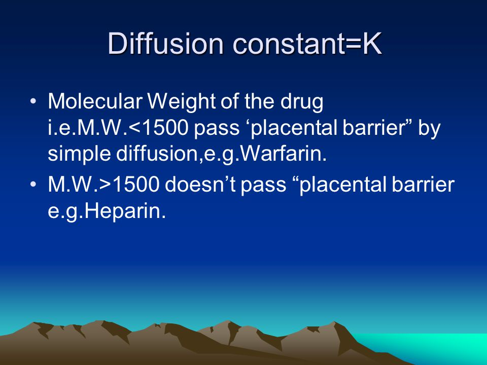 """Diffusion constant=K Molecular Weight of the drug i.e.M.W.<1500 pass 'placental barrier"""" by simple diffusion,e.g.Warfarin. M.W.>1500 doesn't pass """"pla"""