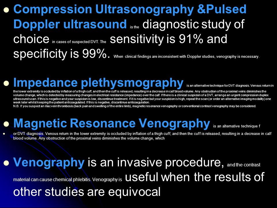 Compression Ultrasonography &Pulsed Doppler ultrasound is the diagnostic study of choice in cases of suspected DVT.