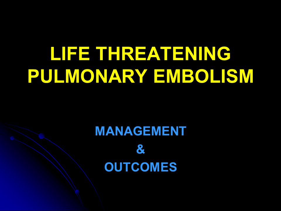 LIFE THREATENING PULMONARY EMBOLISM MANAGEMENT & OUTCOMES