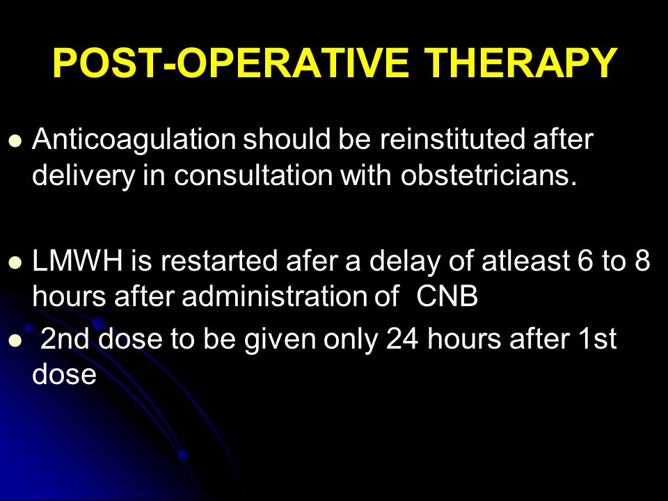 POST-OPERATIVE THERAPY Anticoagulation should be reinstituted after delivery in consultation with obstetricians.
