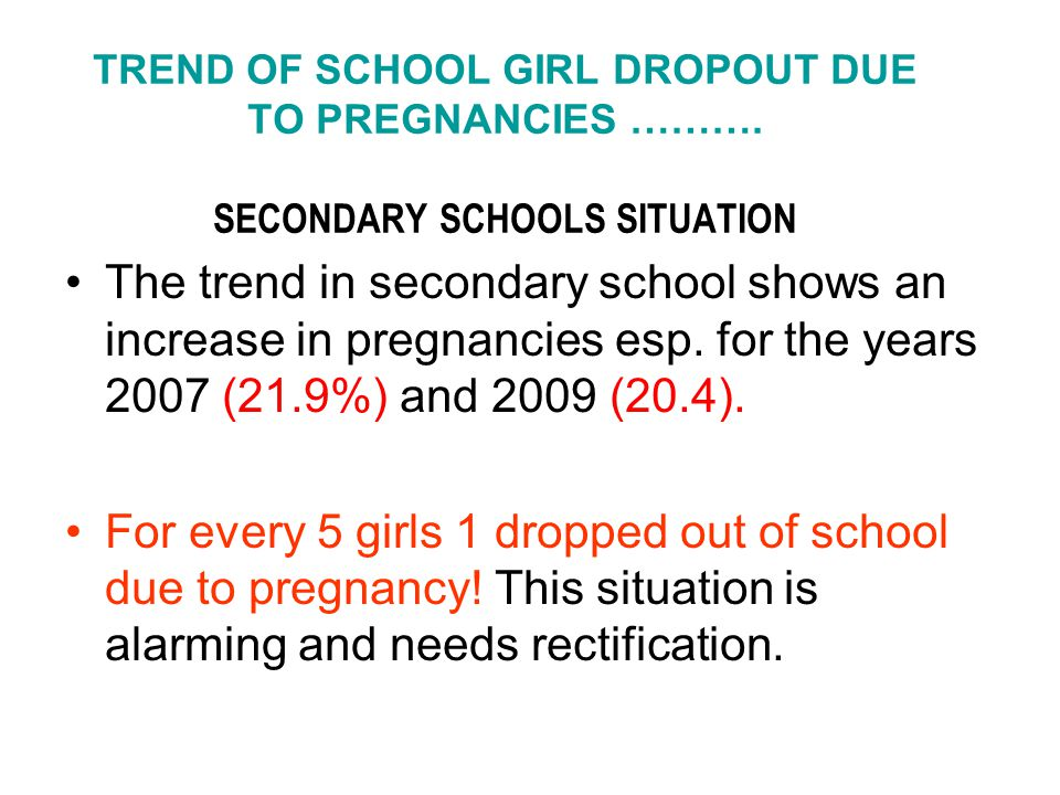 TREND OF SCHOOL GIRL DROPOUT DUE TO PREGNANCIES ……….