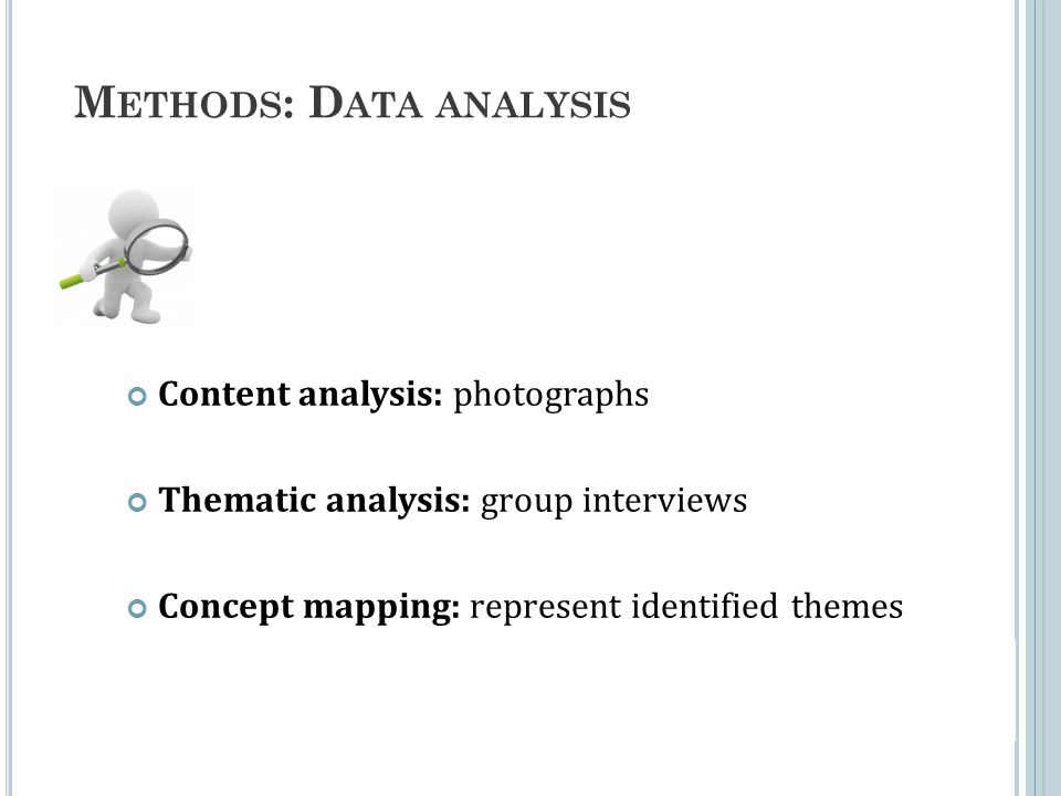 M ETHODS : D ATA ANALYSIS Content analysis: photographs Thematic analysis: group interviews Concept mapping: represent identified themes