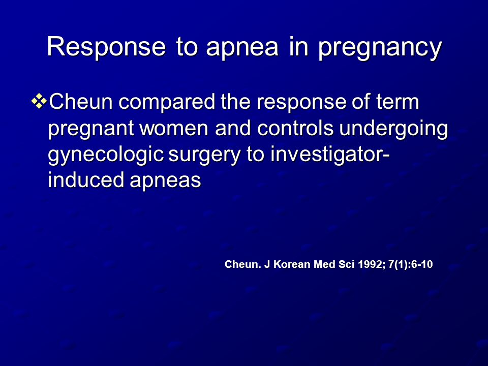 Response to apnea in pregnancy  Cheun compared the response of term pregnant women and controls undergoing gynecologic surgery to investigator- induc