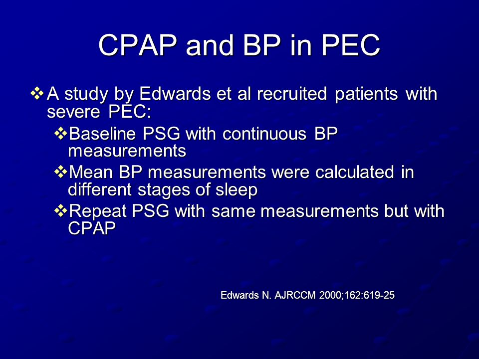 CPAP and BP in PEC  A study by Edwards et al recruited patients with severe PEC:  Baseline PSG with continuous BP measurements  Mean BP measurement