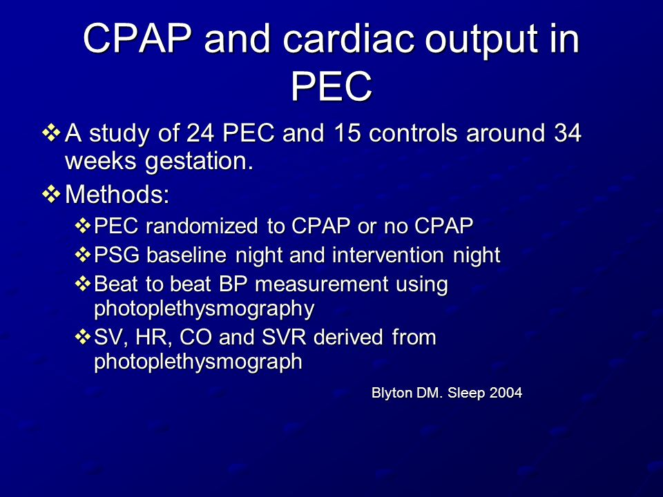 CPAP and cardiac output in PEC  A study of 24 PEC and 15 controls around 34 weeks gestation.  Methods:  PEC randomized to CPAP or no CPAP  PSG bas
