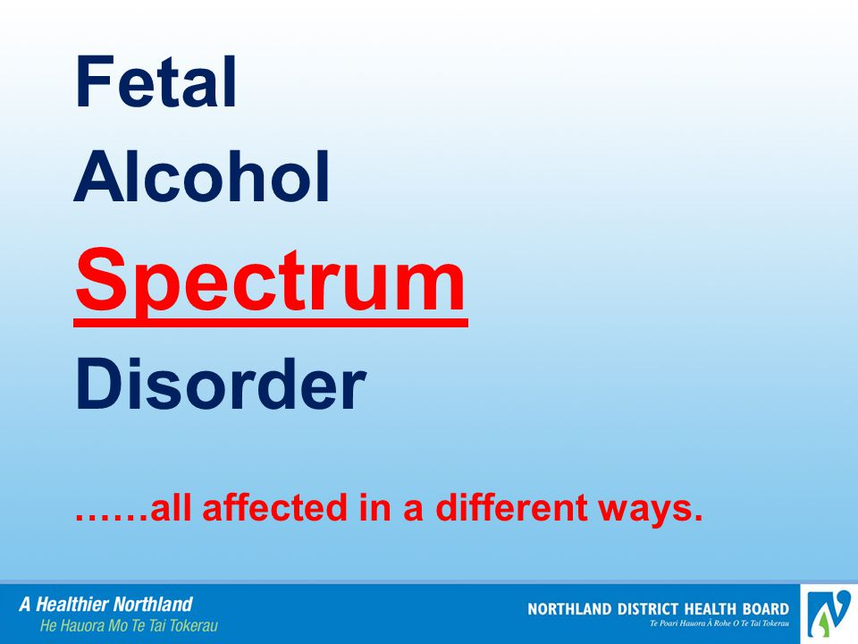 Fetal Alcohol Spectrum Disorder ……all affected in a different ways.