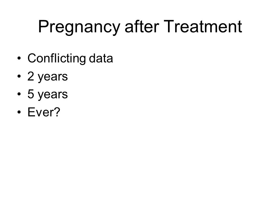 Pregnancy after Treatment Conflicting data 2 years 5 years Ever?