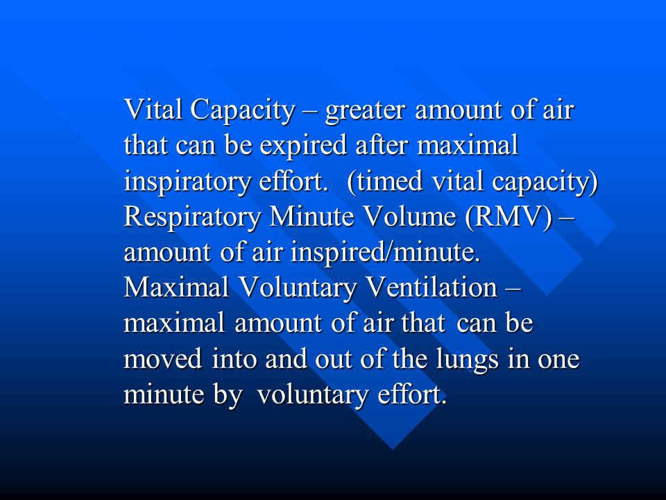 Vital Capacity – greater amount of air that can be expired after maximal inspiratory effort.