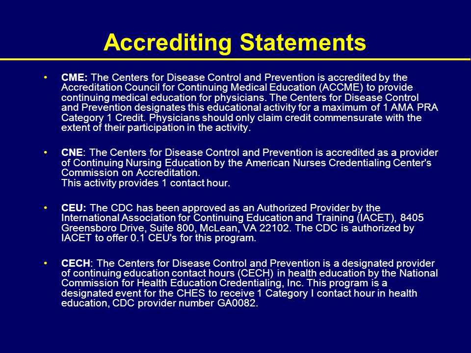 Accrediting Statements CME: The Centers for Disease Control and Prevention is accredited by the Accreditation Council for Continuing Medical Education