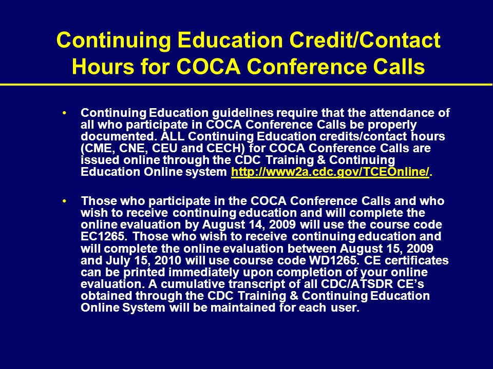 Continuing Education Credit/Contact Hours for COCA Conference Calls Continuing Education guidelines require that the attendance of all who participate