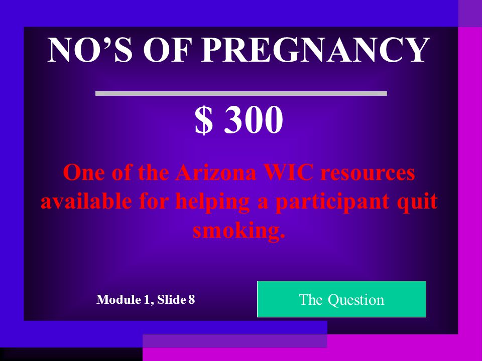NO'S OF PREGNANCY $ 200 Drinking alcohol during pregnancy is linked to this birth defect The Question Module 1, Slide 8