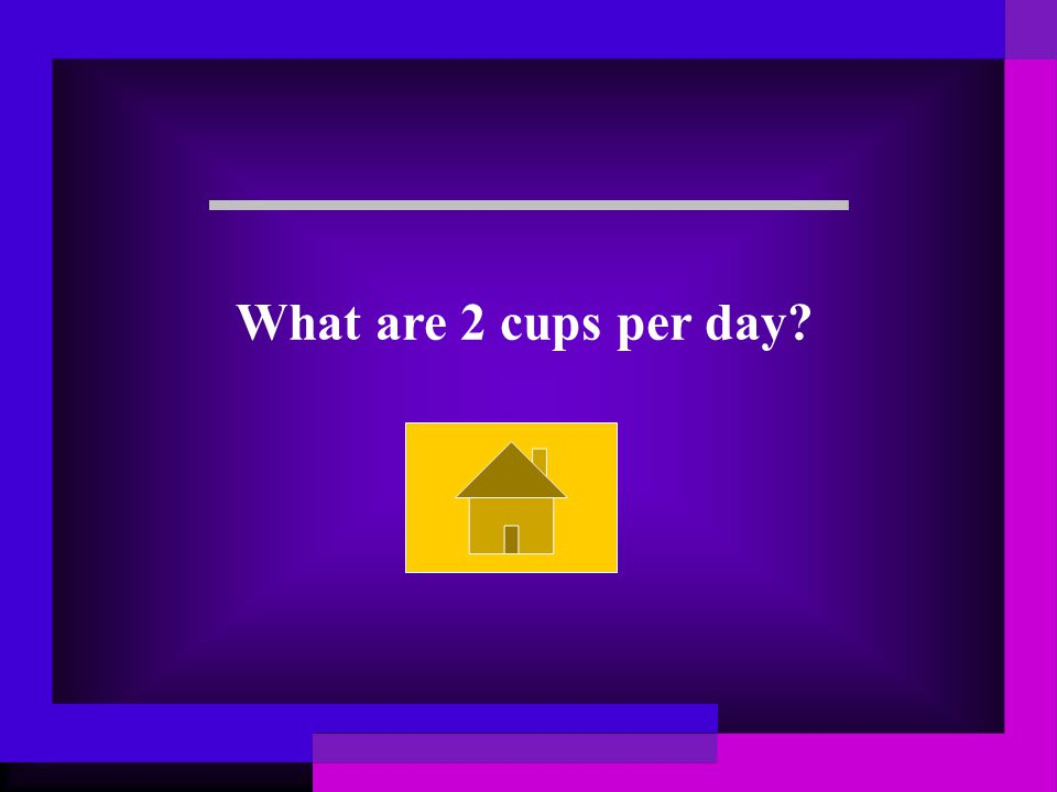 What are 3 cups per day?