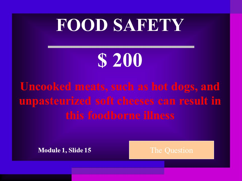 FOOD SAFETY $ 100 Mercury poisoning is a possibility if a pregnant woman eats more than this many ounces per week of certain types of fish The Question Module 1, Slide 17