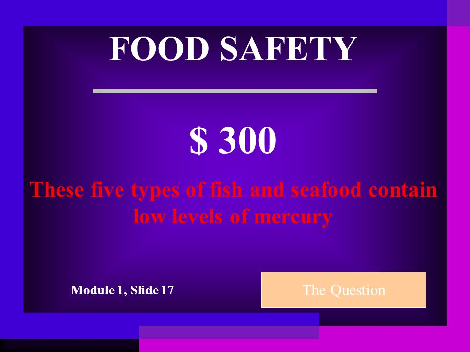 FOOD SAFETY $ 200 Uncooked meats, such as hot dogs, and unpasteurized soft cheeses can result in this foodborne illness The Question Module 1, Slide 15