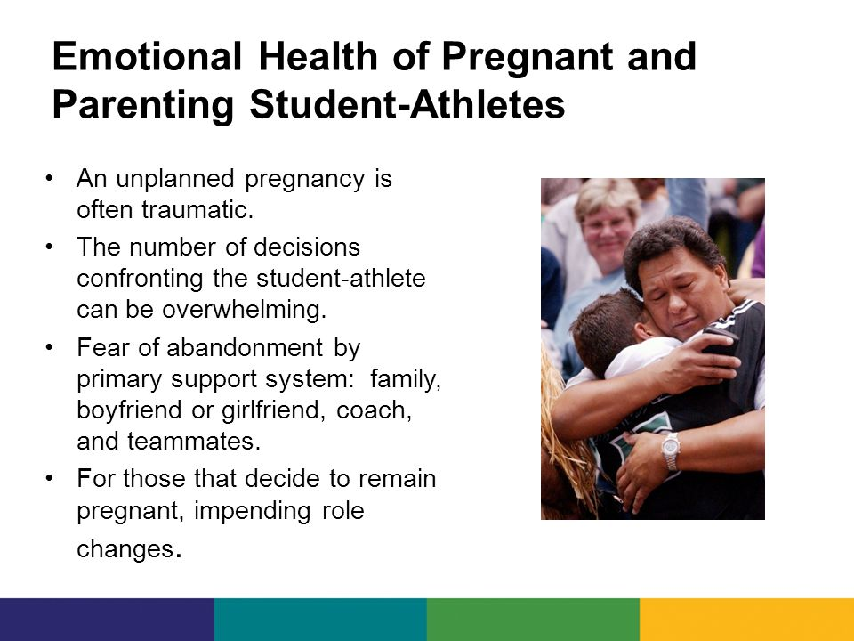 Emotional Health of Pregnant and Parenting Student-Athletes An unplanned pregnancy is often traumatic.