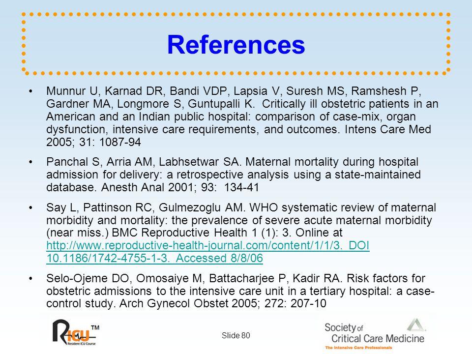 Slide 80 References Munnur U, Karnad DR, Bandi VDP, Lapsia V, Suresh MS, Ramshesh P, Gardner MA, Longmore S, Guntupalli K.