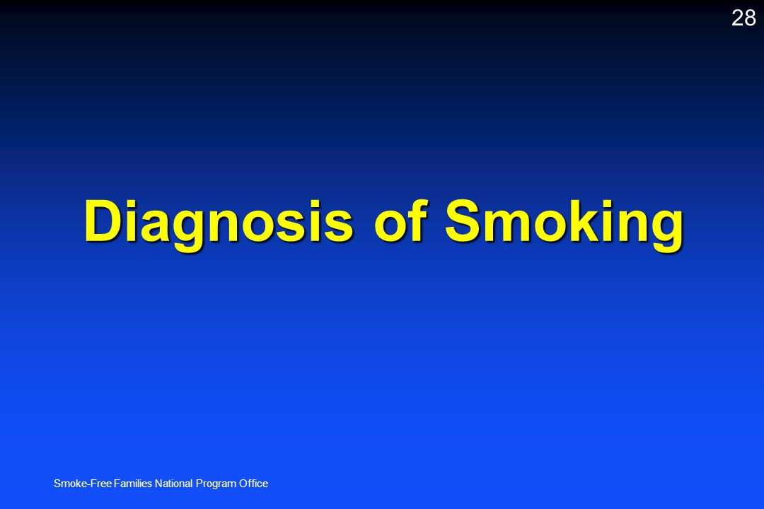 Smoke-Free Families National Program Office 28 Diagnosis of Smoking