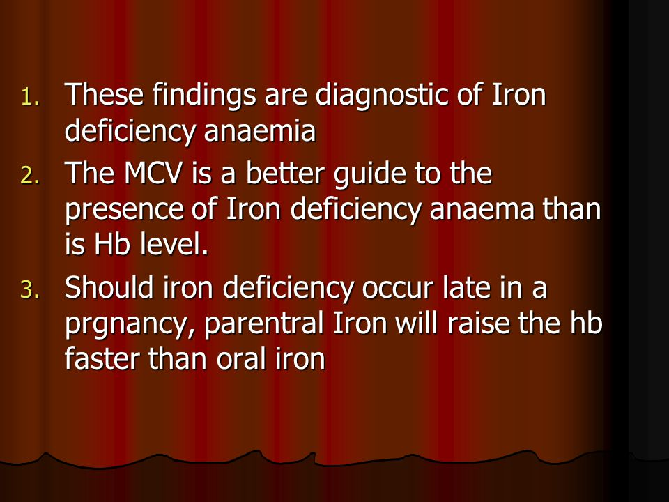 1.These findings are diagnostic of Iron deficiency anaemia 2.