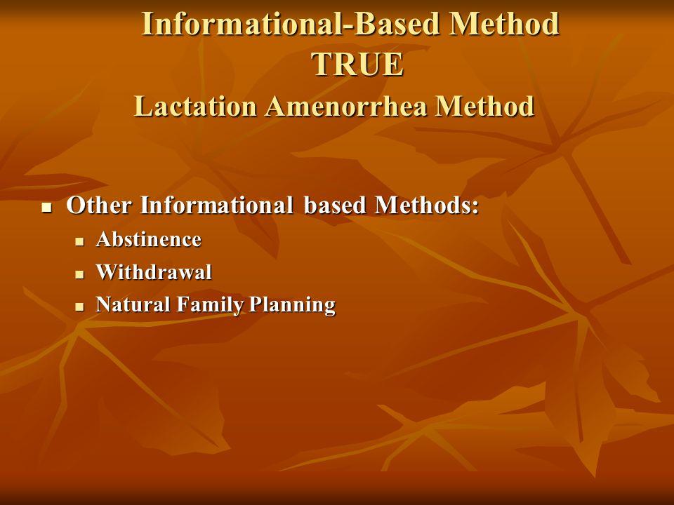 Informational-Based Method TRUE Lactation Amenorrhea Method Informational-Based Method TRUE Lactation Amenorrhea Method Other Informational based Meth