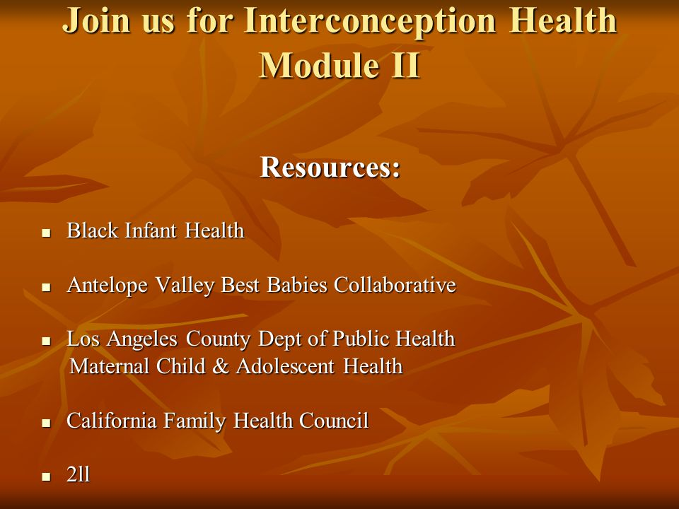 Join us for Interconception Health Module II Join us for Interconception Health Module II Resources: Resources: Black Infant Health Black Infant Healt