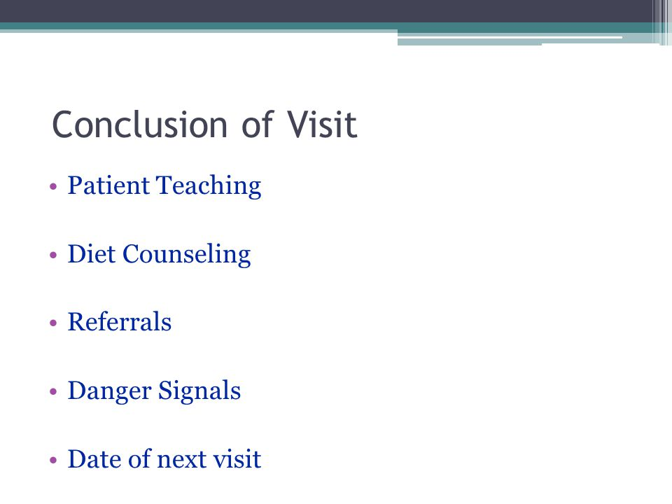 Conclusion of Visit Patient Teaching Diet Counseling Referrals Danger Signals Date of next visit