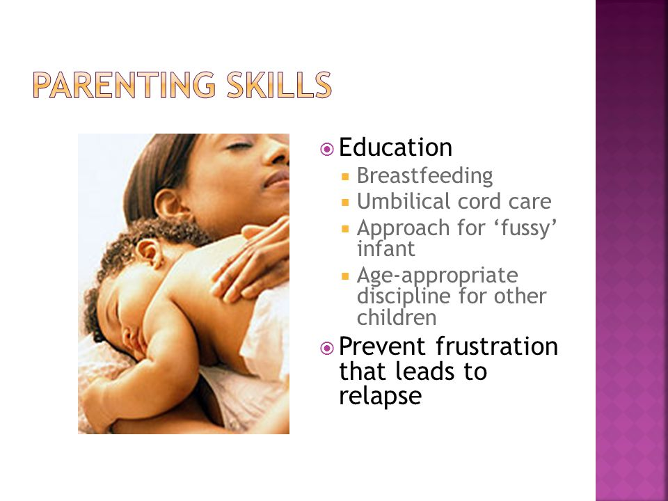  Education  Breastfeeding  Umbilical cord care  Approach for 'fussy' infant  Age-appropriate discipline for other children  Prevent frustration that leads to relapse